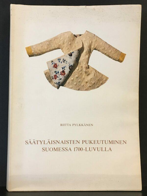 Riitta Pylkkänen Säätyläisnaisten pukeutuminen Suomessa 1700-luvulla